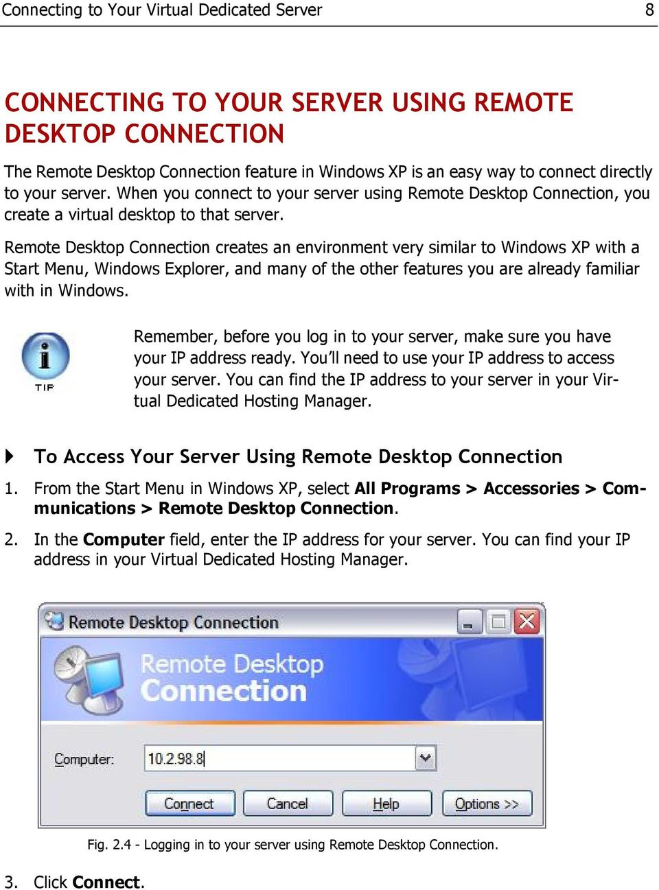 Remote Desktop Connection creates an environment very similar to Windows XP with a Start Menu, Windows Explorer, and many of the other features you are already familiar with in Windows.
