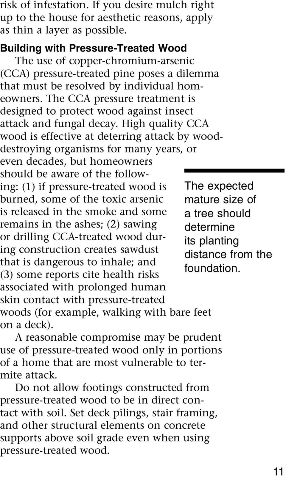 The CCA pressure treatment is designed to protect wood against insect attack and fungal decay.