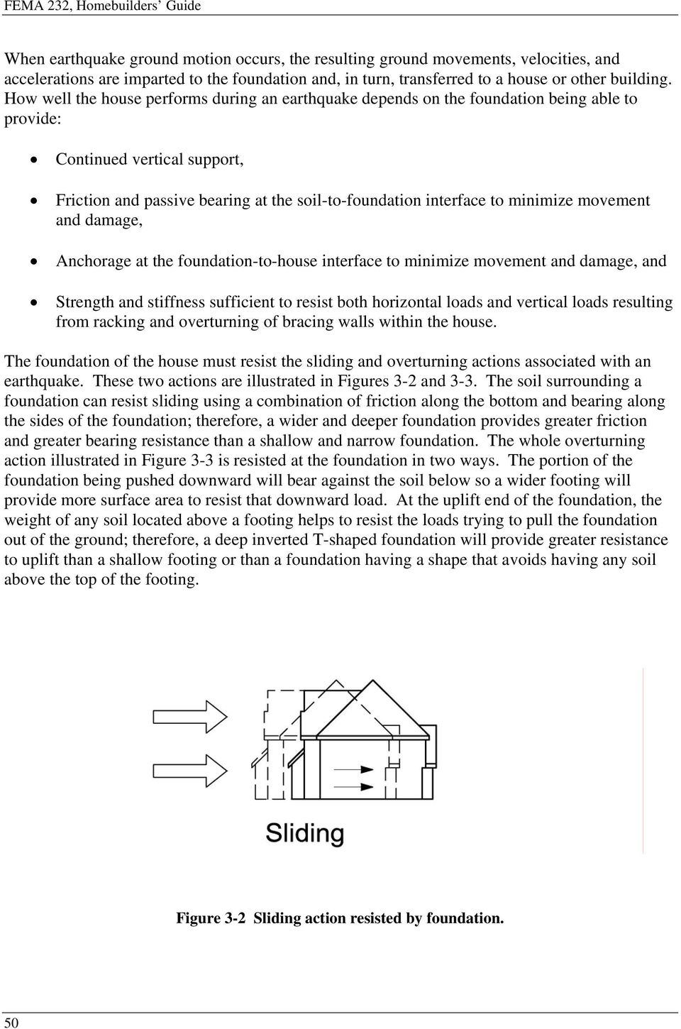 How well the house performs during an earthquake depends on the foundation being able to provide: Continued vertical support, Friction and passive bearing at the soil-to-foundation interface to
