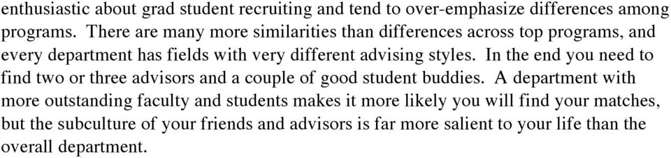 styles. In the end you need to find two or three advisors and a couple of good student buddies.