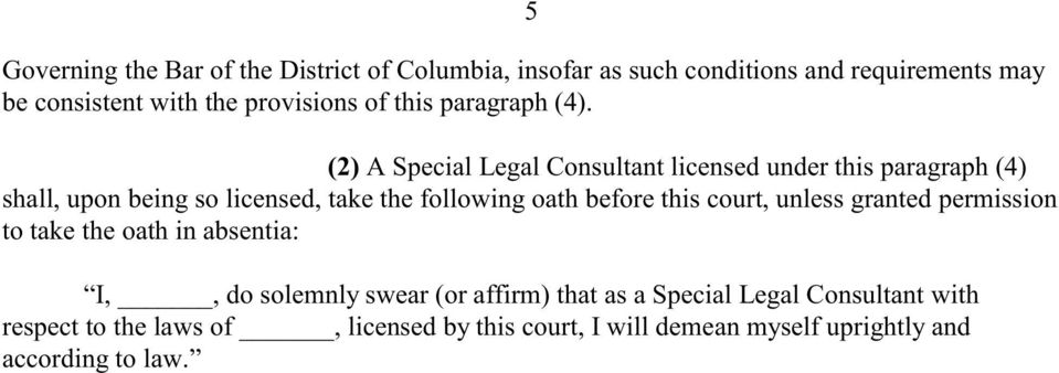 (2) A Special Legal Consultant licensed under this paragraph (4) shall, upon being so licensed, take the following oath before