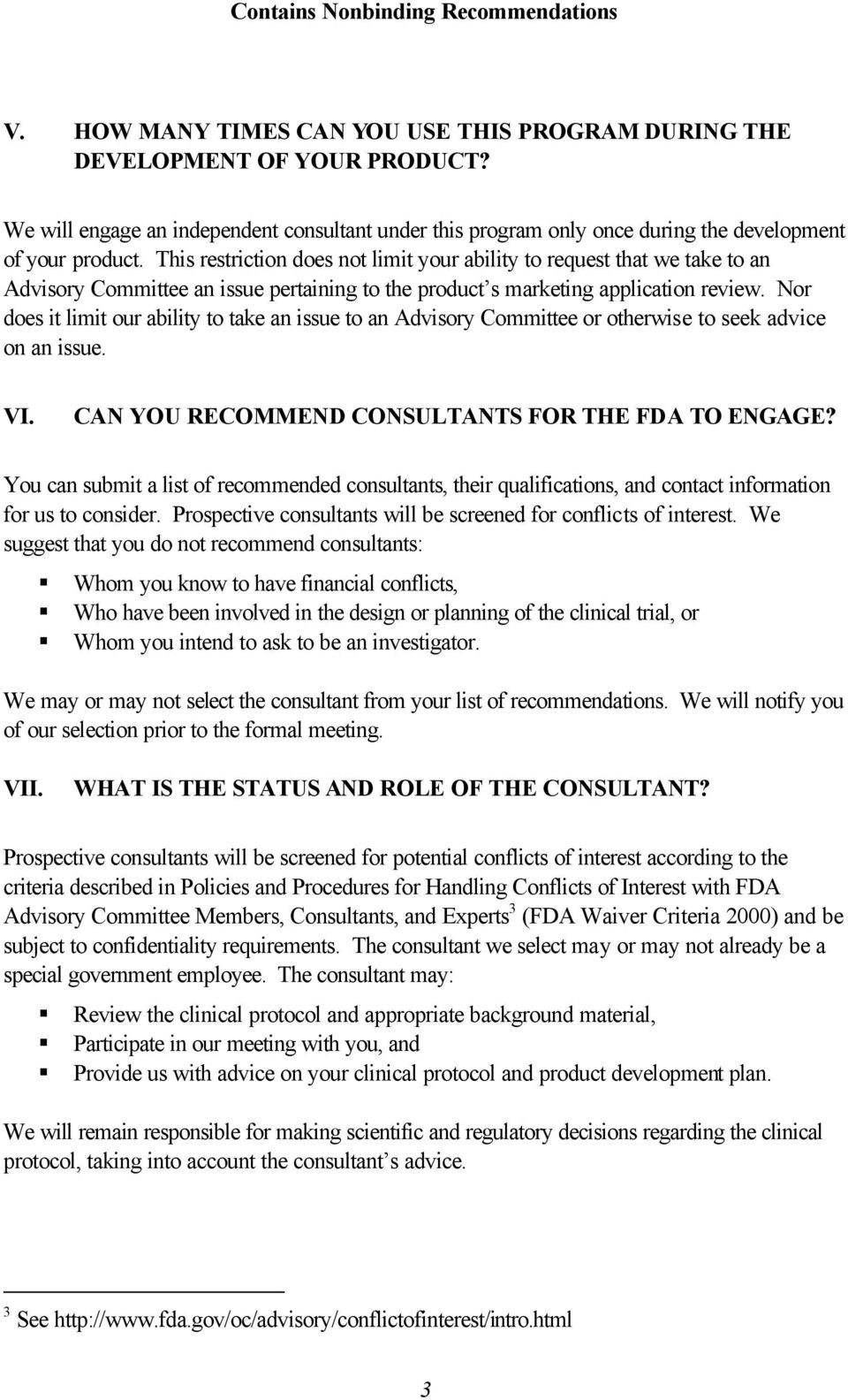 Nor does it limit our ability to take an issue to an Advisory Committee or otherwise to seek advice on an issue. VI. CAN YOU RECOMMEND CONSULTANTS FOR THE FDA TO ENGAGE?