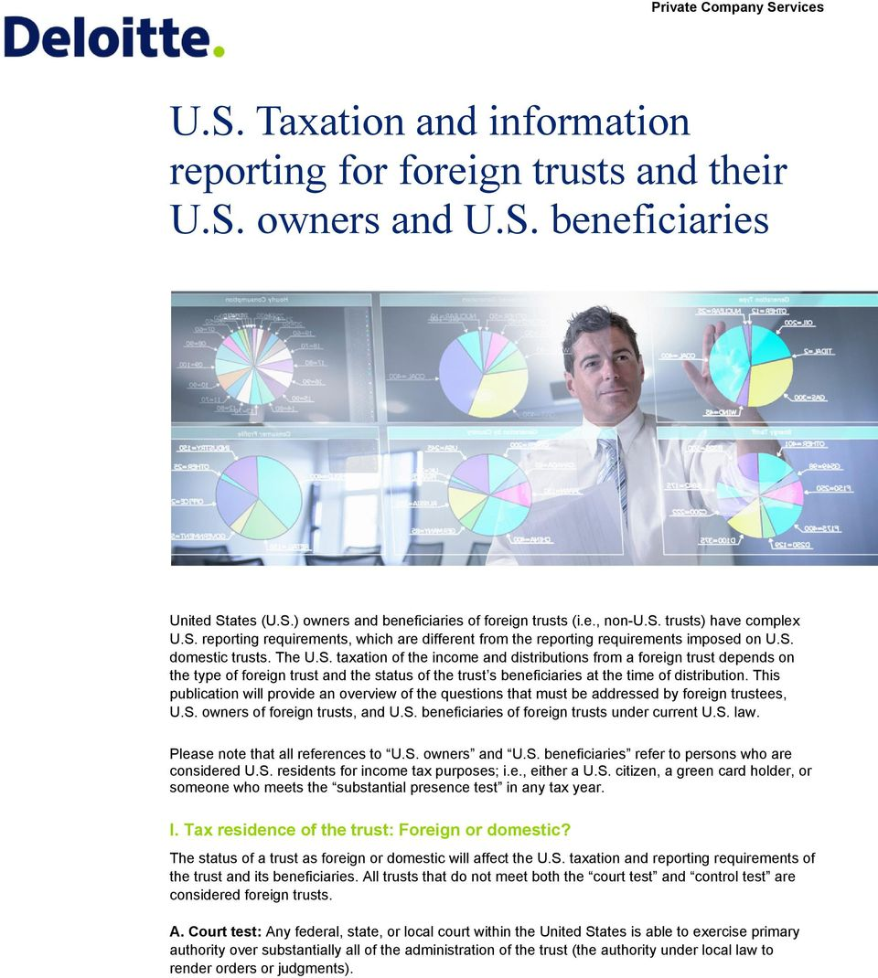 This publication will provide an overview of the questions that must be addressed by foreign trustees, U.S. owners of foreign trusts, and U.S. beneficiaries of foreign trusts under current U.S. law.