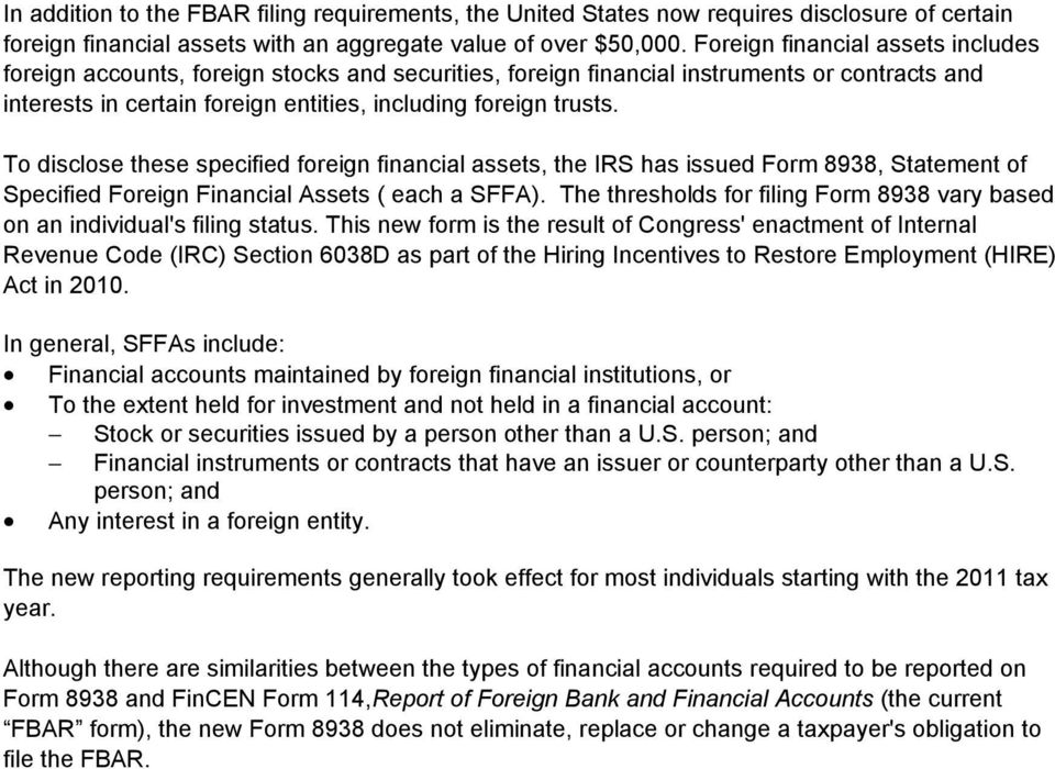 To disclose these specified foreign financial assets, the IRS has issued Form 8938, Statement of Specified Foreign Financial Assets ( each a SFFA).