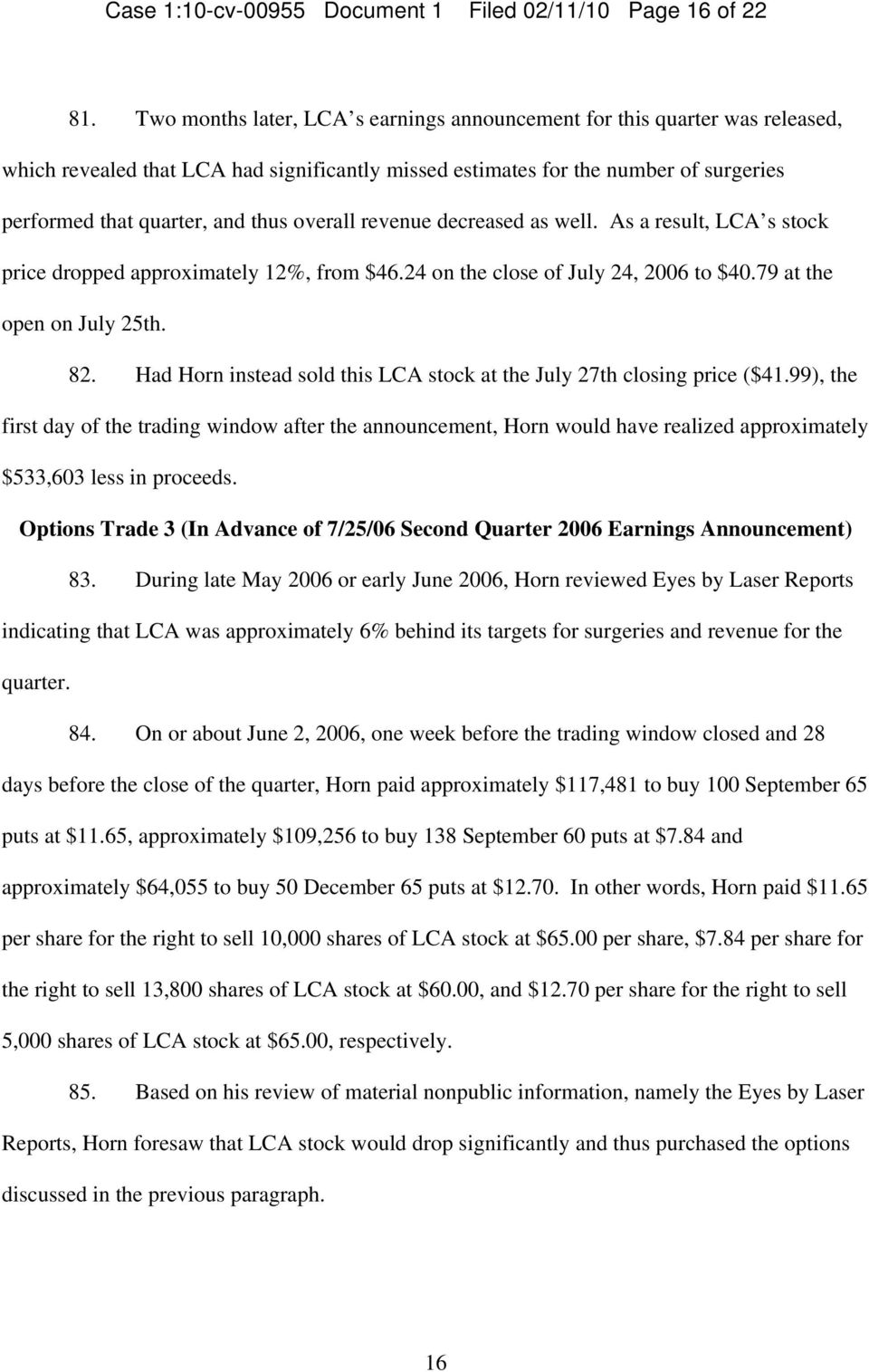 overall revenue decreased as well. As a result, LCA s stock price dropped approximately 12%, from $46.24 on the close of July 24, 2006 to $40.79 at the open on July 25th. 82.