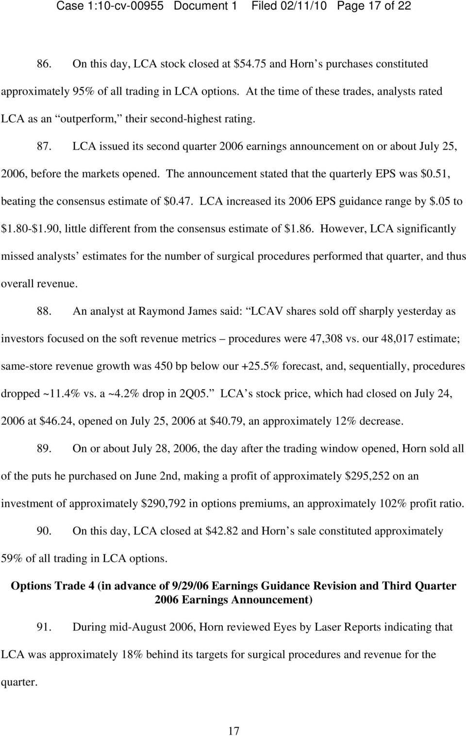 LCA issued its second quarter 2006 earnings announcement on or about July 25, 2006, before the markets opened. The announcement stated that the quarterly EPS was $0.
