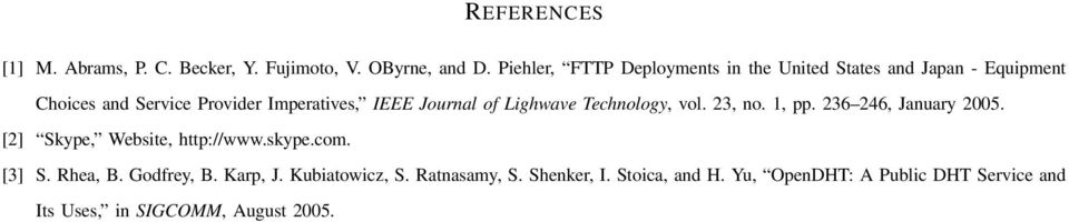 Journal of Lighwave Technology, vol. 23, no. 1, pp. 236 246, January 2005. [2] Skype, Website, http://www.skype.com.
