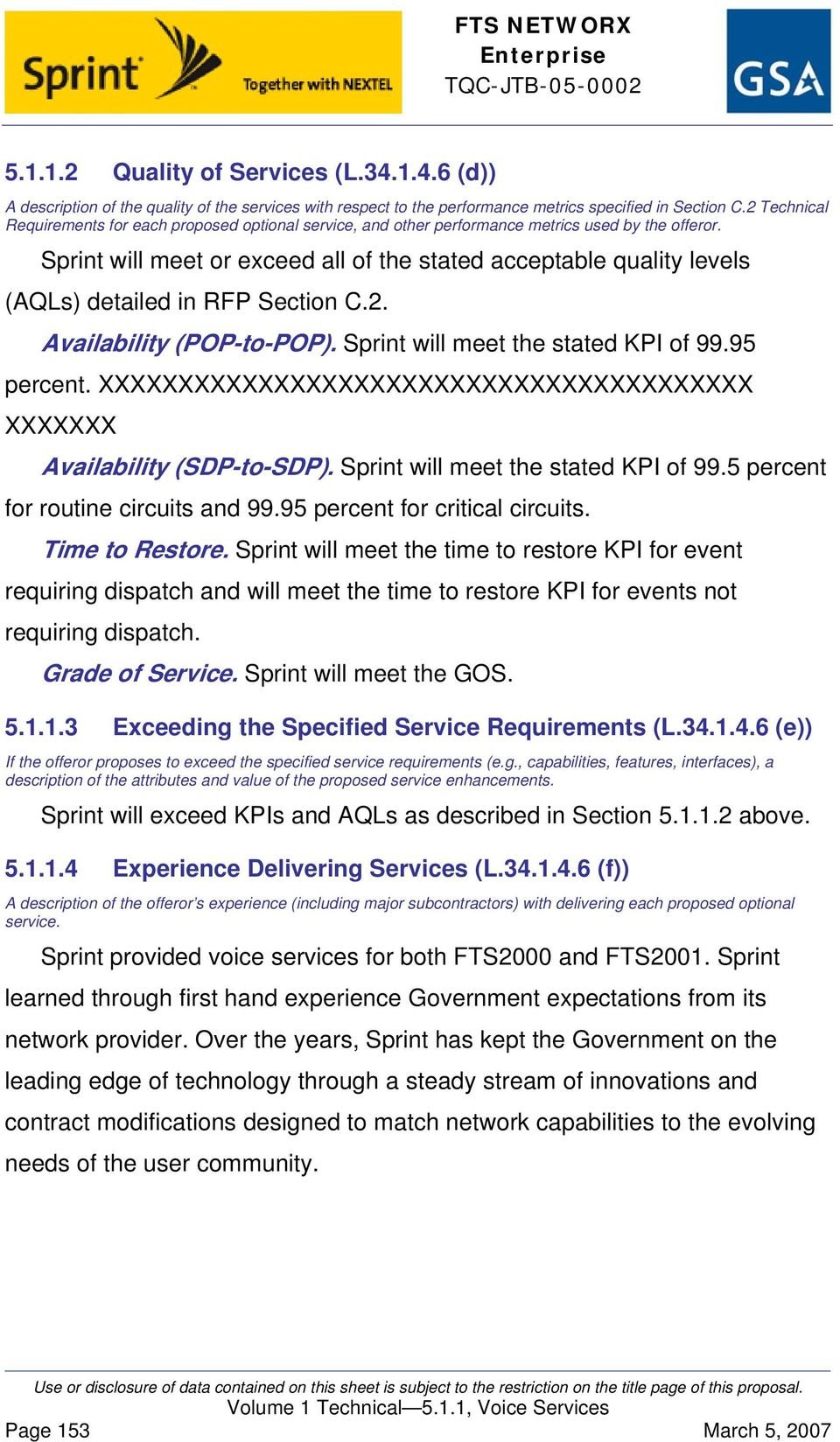 Sprint will meet or exceed all of the stated acceptable quality levels (AQLs) detailed in RFP Section C.2. Availability (POP-to-POP). Sprint will meet the stated KPI of 99.95 percent.