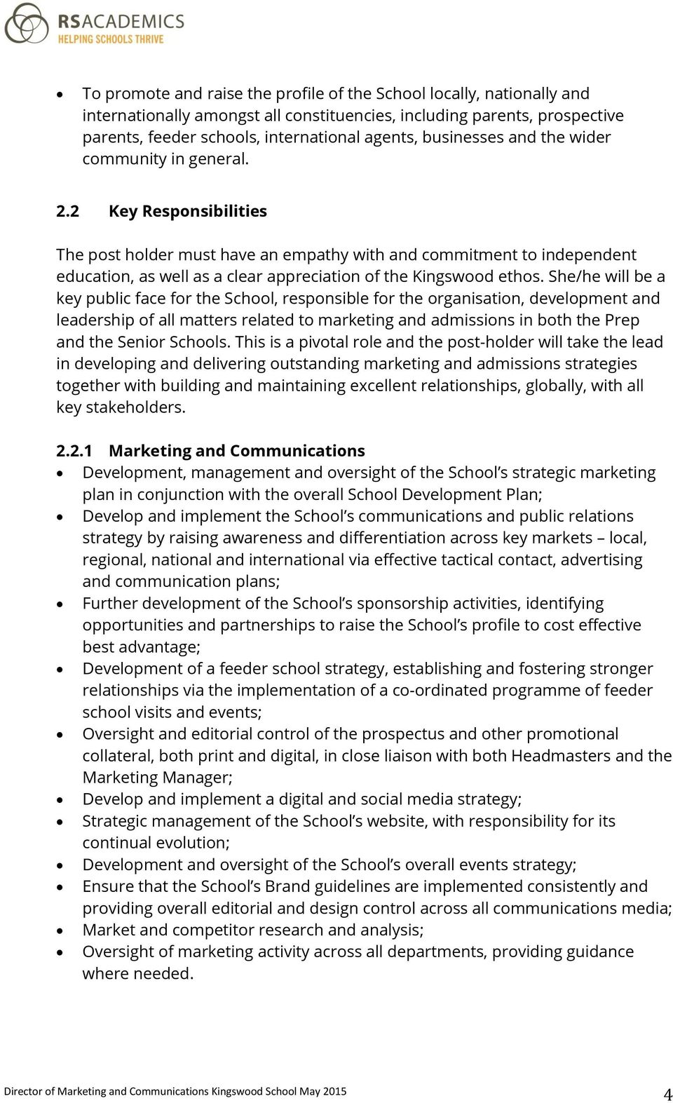 2 Key Responsibilities The post holder must have an empathy with and commitment to independent education, as well as a clear appreciation of the Kingswood ethos.