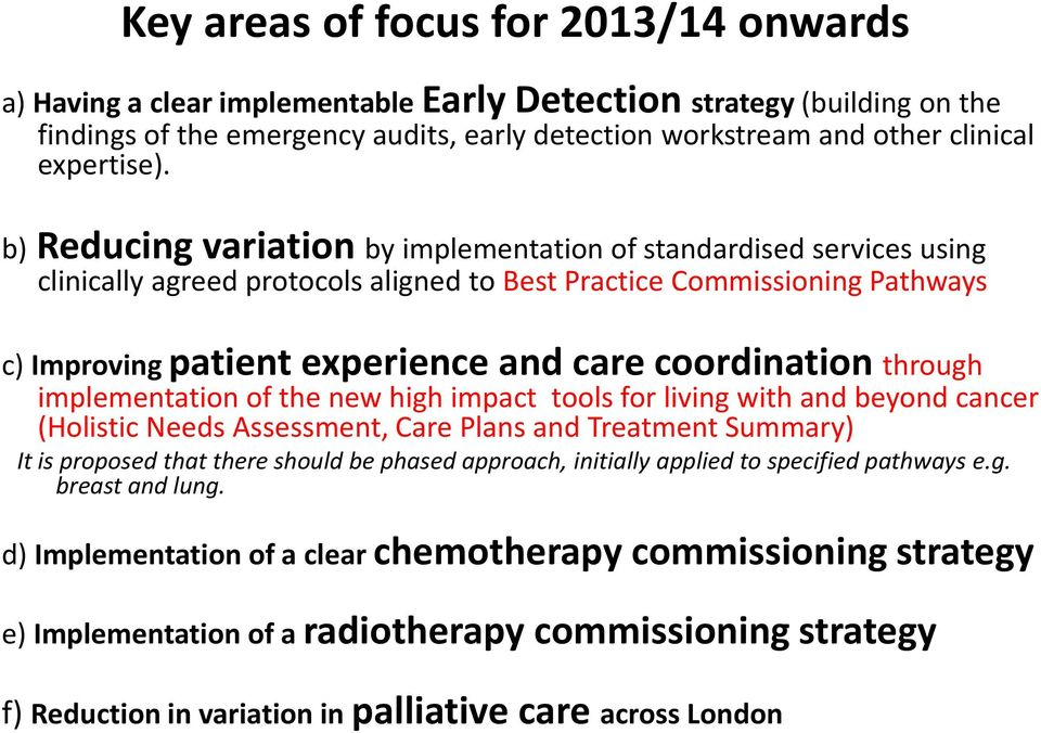 b) Reducing variation by implementation of standardised services using clinically agreed protocols aligned to Best Practice Commissioning Pathways c) Improving patient experience and care