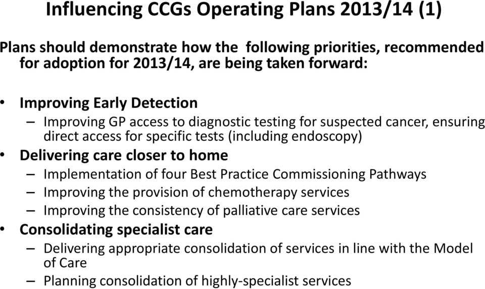 care closer to home Implementation of four Best Practice Commissioning Pathways Improving the provision of chemotherapy services Improving the consistency of palliative