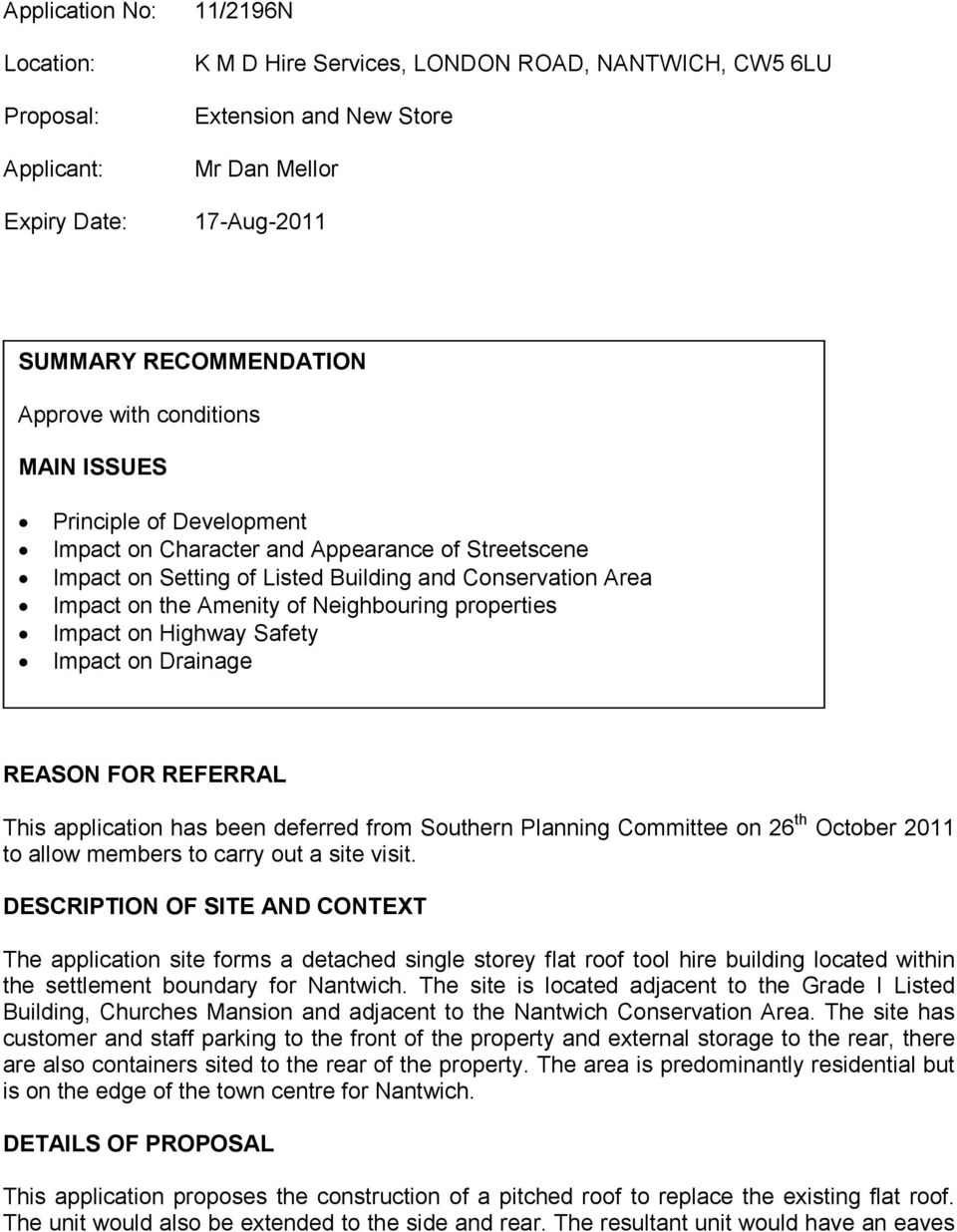 Neighbouring properties Impact on Highway Safety Impact on Drainage REASON FOR REFERRAL This application has been deferred from Southern Planning Committee on 26 th October 2011 to allow members to