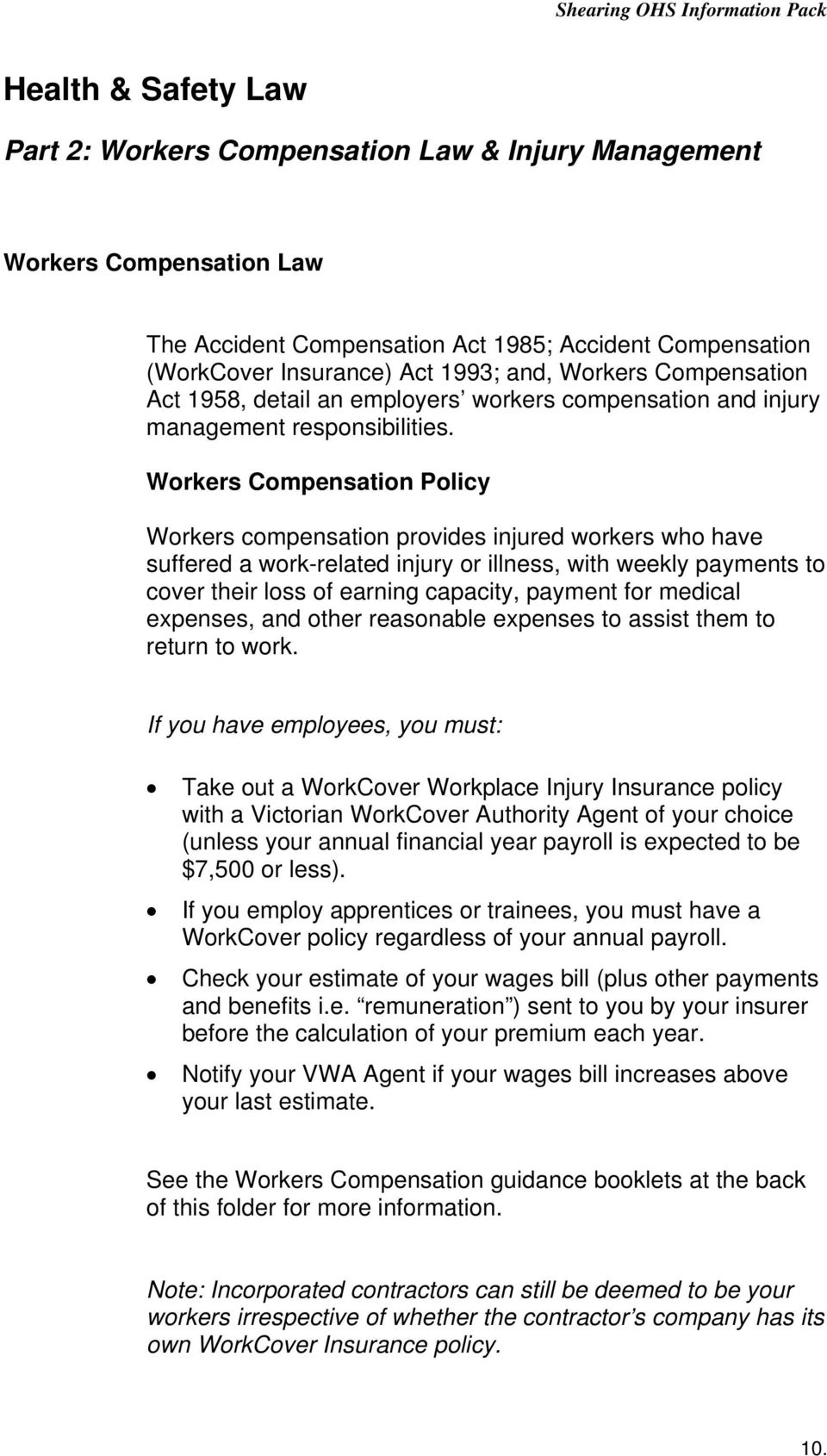 Workers Compensation Policy Workers compensation provides injured workers who have suffered a work-related injury or illness, with weekly payments to cover their loss of earning capacity, payment for