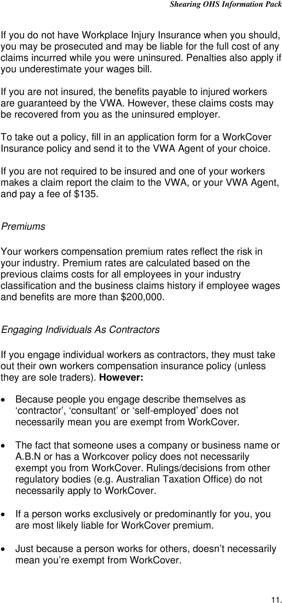 However, these claims costs may be recovered from you as the uninsured employer.