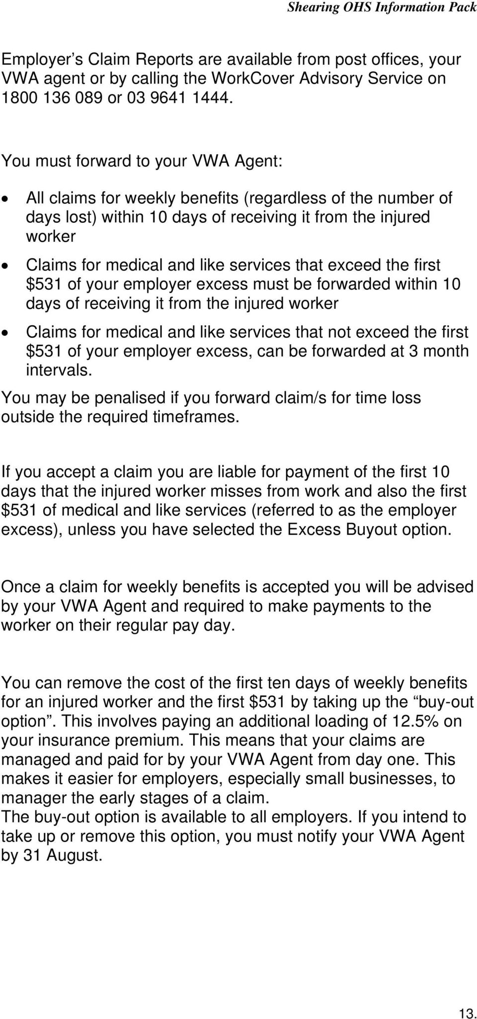 that exceed the first $531 of your employer excess must be forwarded within 10 days of receiving it from the injured worker Claims for medical and like services that not exceed the first $531 of your