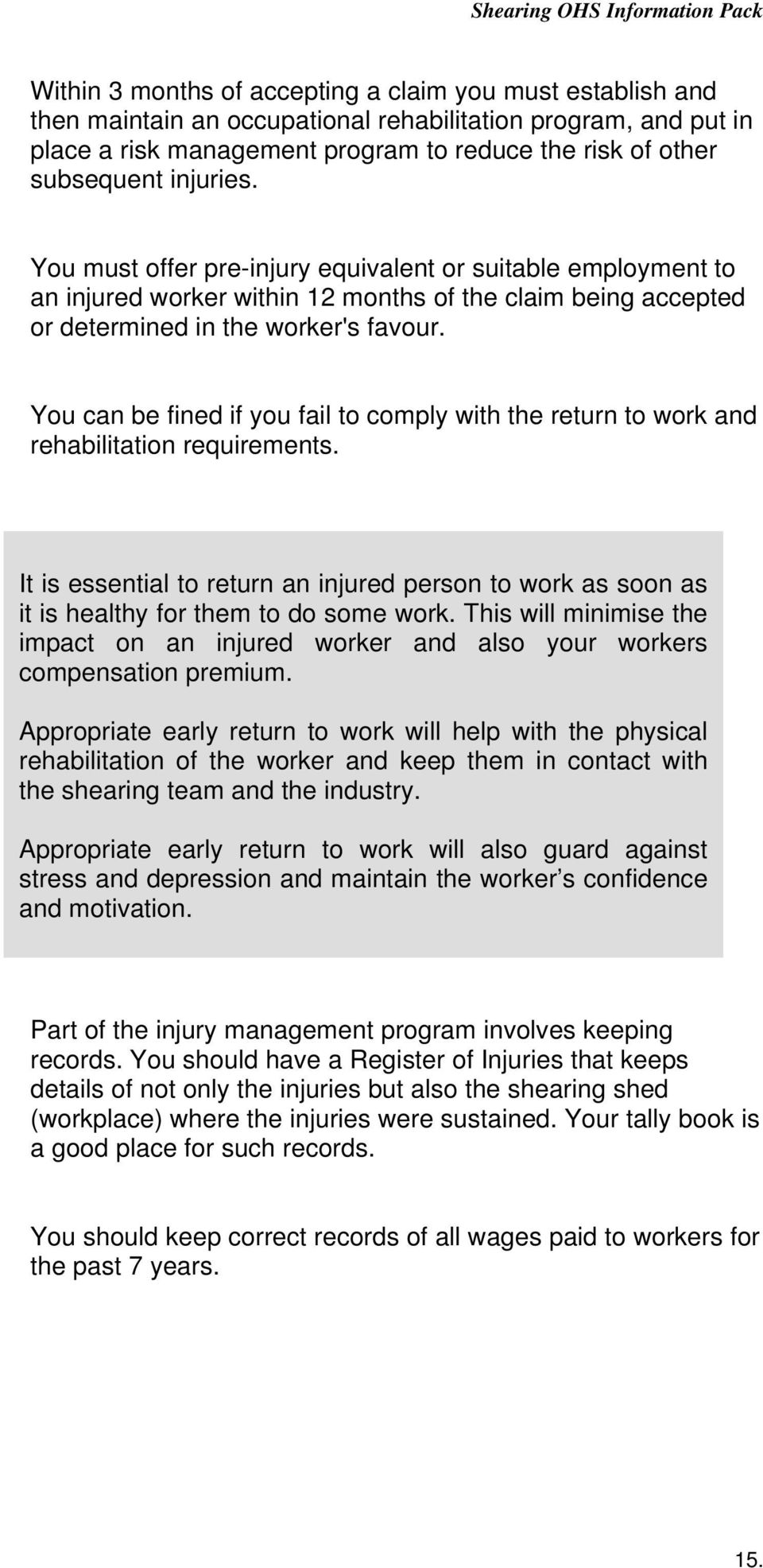 You can be fined if you fail to comply with the return to work and rehabilitation requirements. It is essential to return an injured person to work as soon as it is healthy for them to do some work.