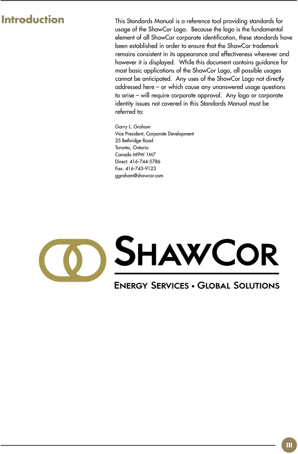 appearance and effectiveness wherever and however it is displayed. While this document contains guidance for most basic applications of the ShawCor Logo, all possible usages cannot be anticipated.