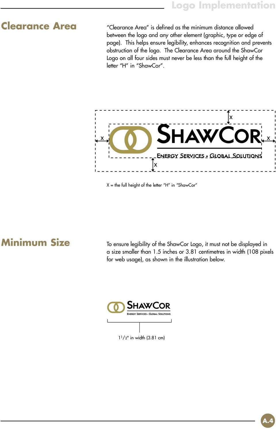 The Clearance Area around the ShawCor Logo on all four sides must never be less than the full height of the letter H in ShawCor.