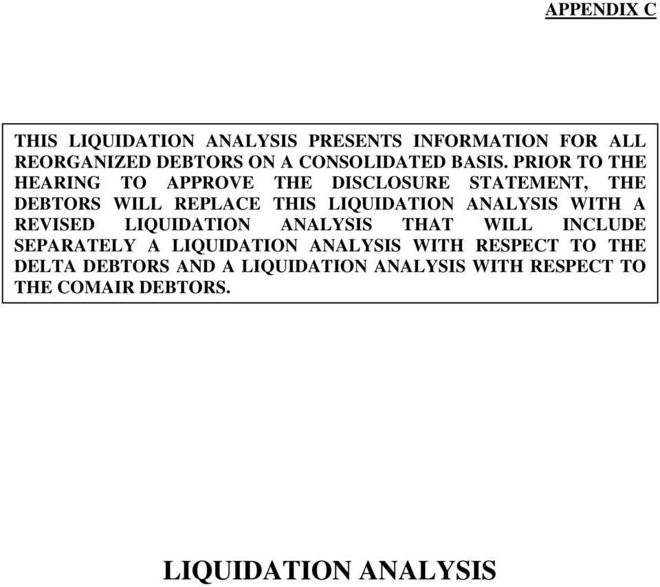 PRIOR TO THE HEARING TO APPROVE THE DISCLOSURE STATEMENT, THE DEBTORS WILL REPLACE THIS LIQUIDATION
