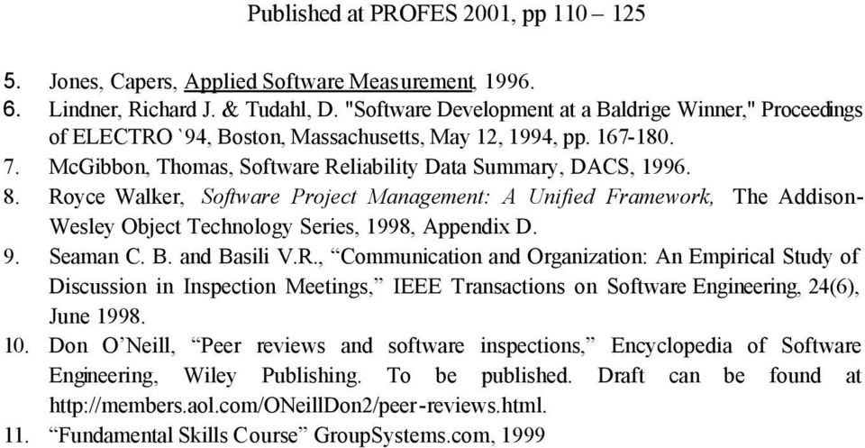 Royce Walker, Software Project Management: A Unified Framework, The Addison- Wesley Object Technology Series, 1998, Appendix D. 9. Seaman C. B. and Basili V.R., Communication and Organization: An Empirical Study of Discussion in Inspection Meetings, IEEE Transactions on Software Engineering, 24(6), June 1998.