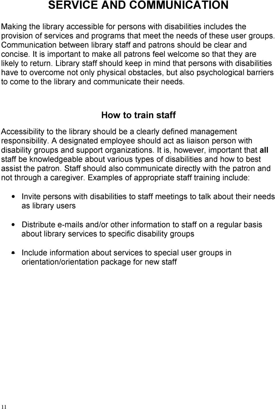 Library staff should keep in mind that persons with disabilities have to overcome not only physical obstacles, but also psychological barriers to come to the library and communicate their needs.