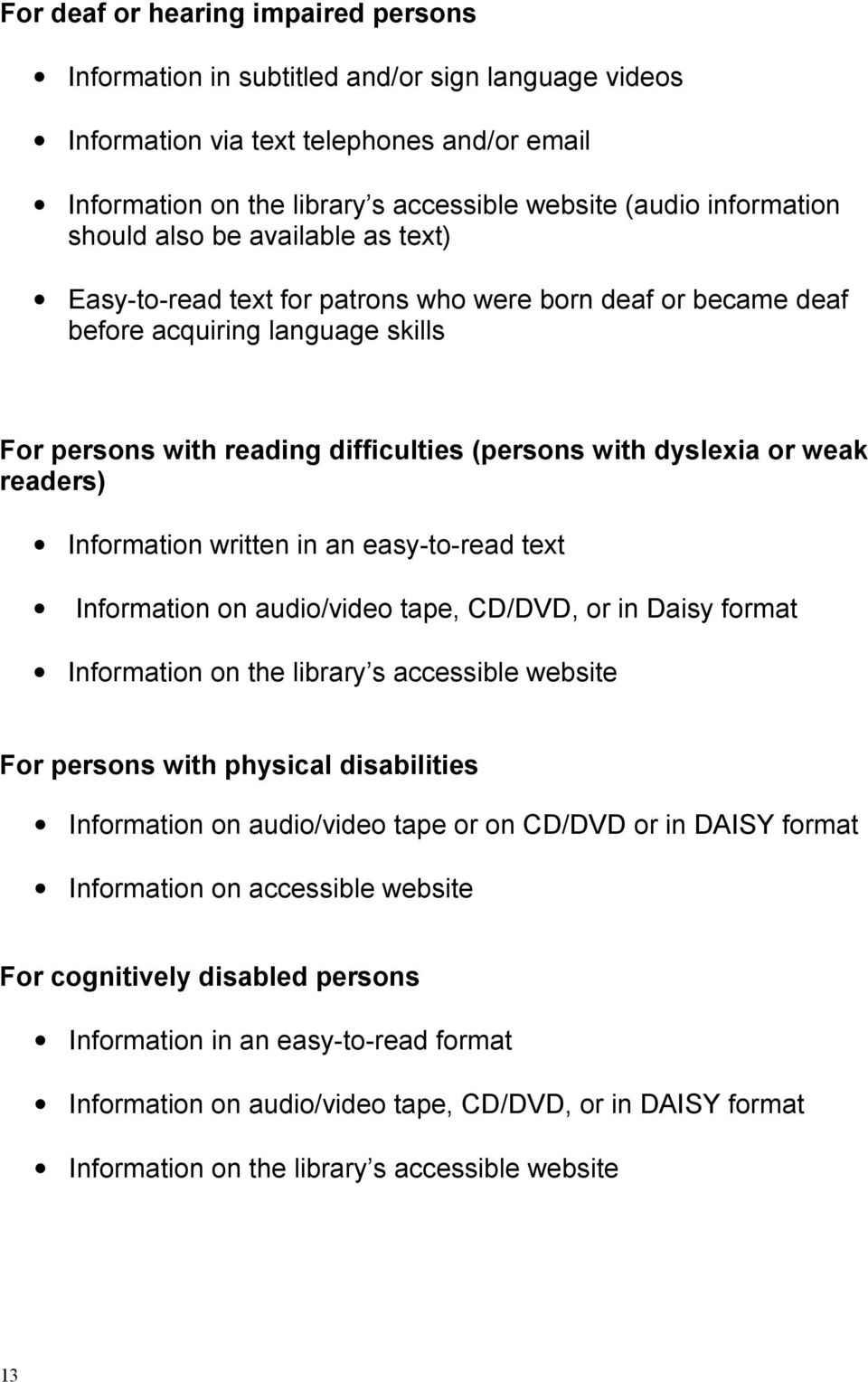 dyslexia or weak readers) Information written in an easy-to-read text Information on audio/video tape, CD/DVD, or in Daisy format Information on the library s accessible website For persons with