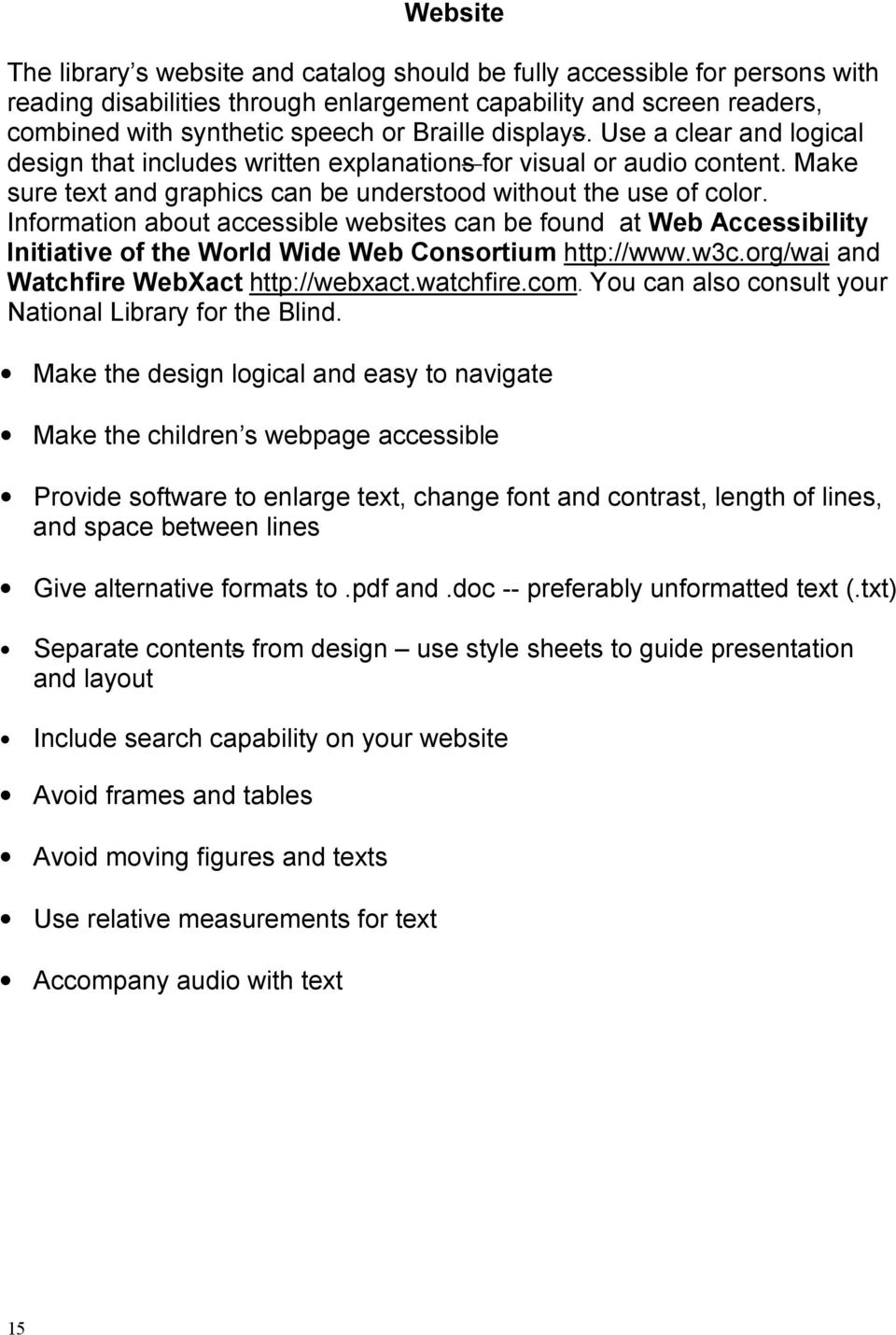 Information about accessible websites can be found at Web Accessibility Initiative of the World Wide Web Consortium http://www.w3c.org/wai and Watchfire WebXact http://webxact.watchfire.com.