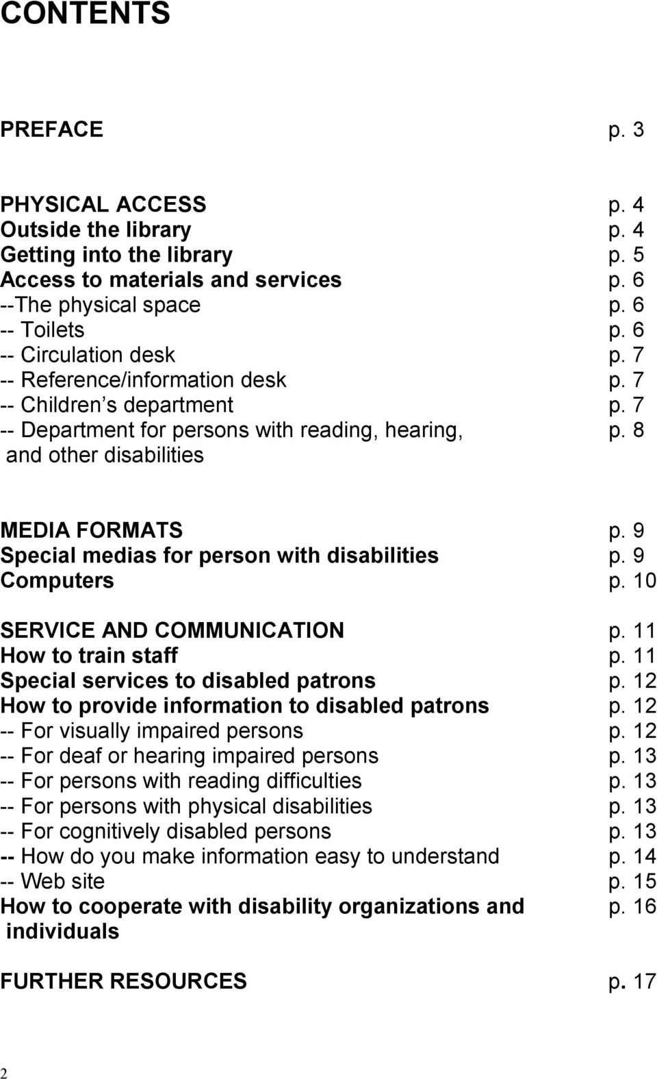 8 and other disabilities MEDIA FORMATS Special medias for person with disabilities Computers p. 9 p. 9 p. 10 SERVICE AND COMMUNICATION p. 11 How to train staff p.