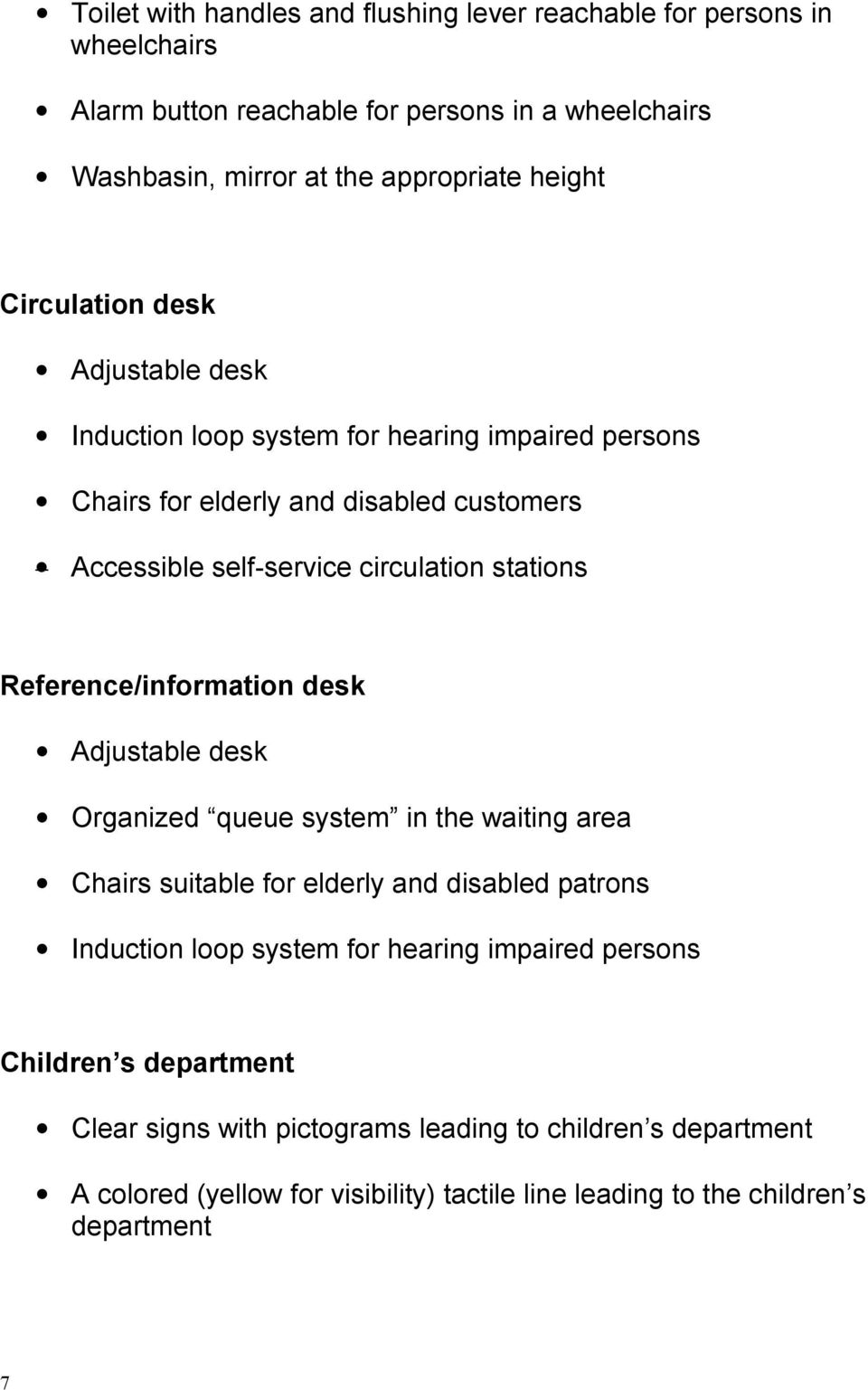 Reference/information desk Adjustable desk Organized queue system in the waiting area Chairs suitable for elderly and disabled patrons Induction loop system for hearing