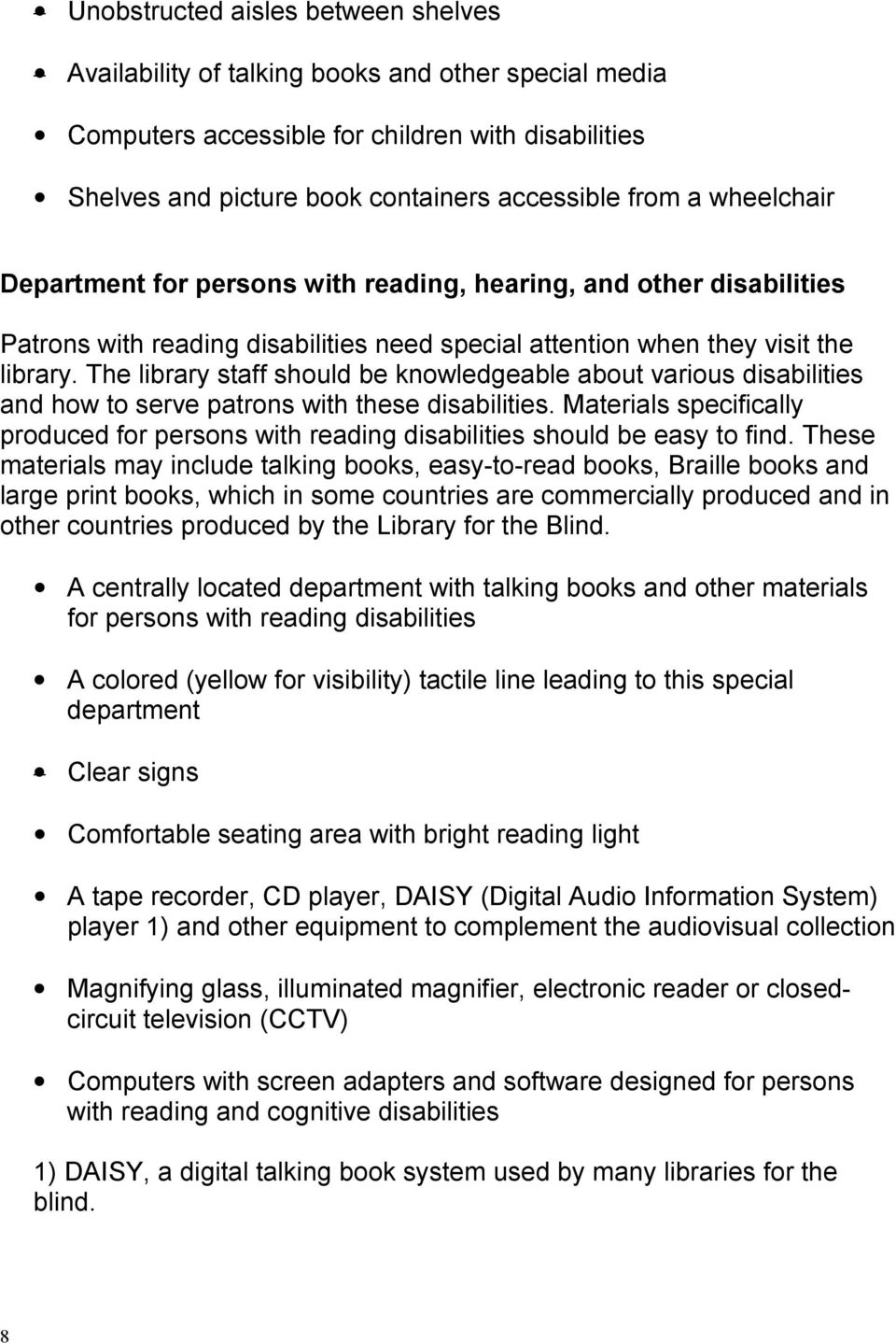The library staff should be knowledgeable about various disabilities and how to serve patrons with these disabilities.