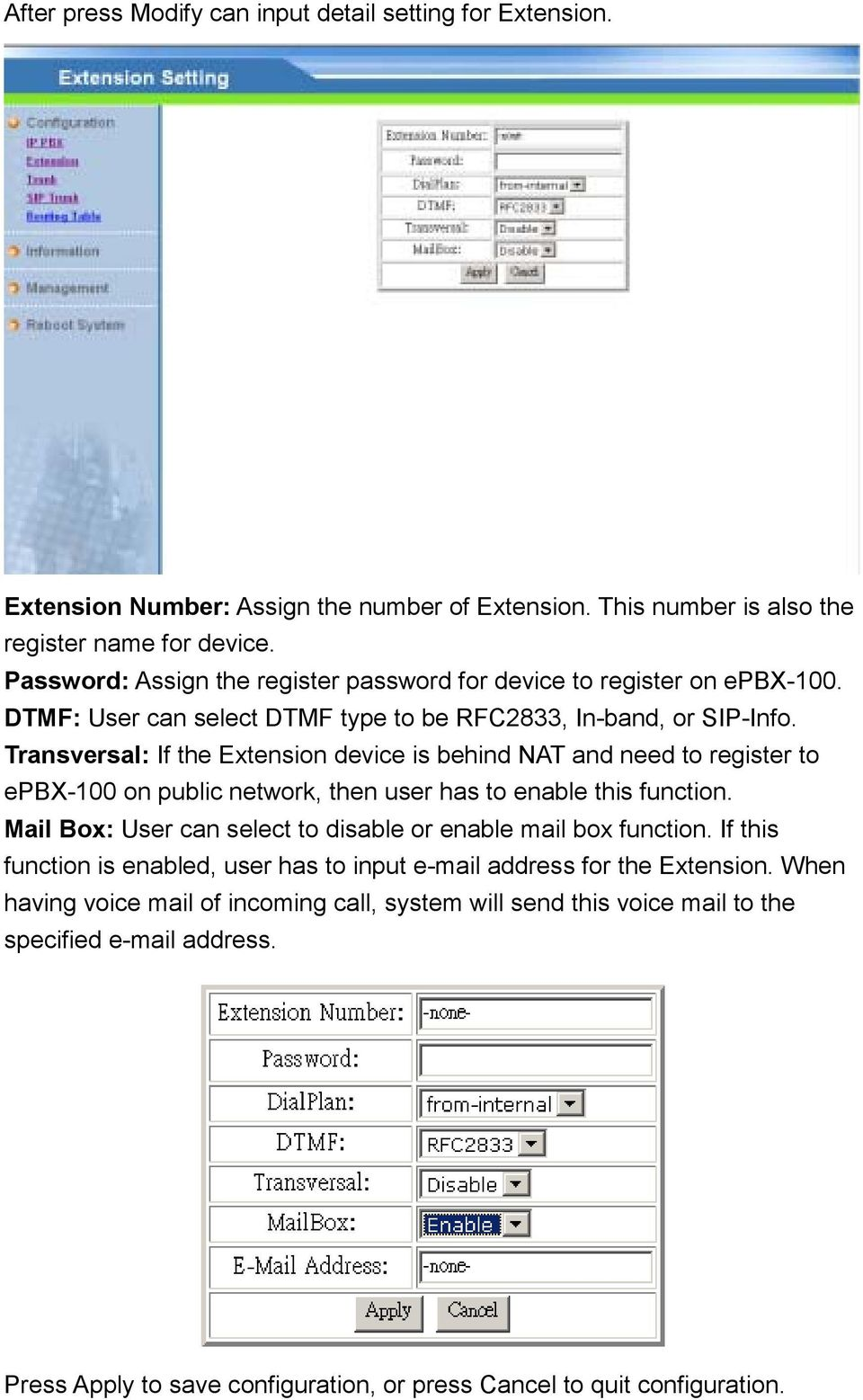 Transversal: If the Extension device is behind NAT and need to register to epbx-100 on public network, then user has to enable this function.