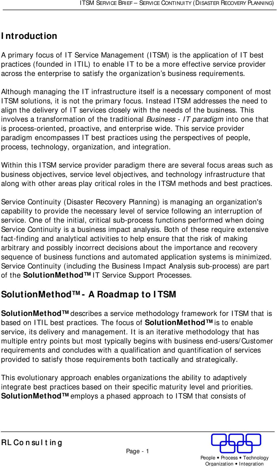 Instead ITSM addresses the need to align the delivery of IT services closely with the needs of the business.