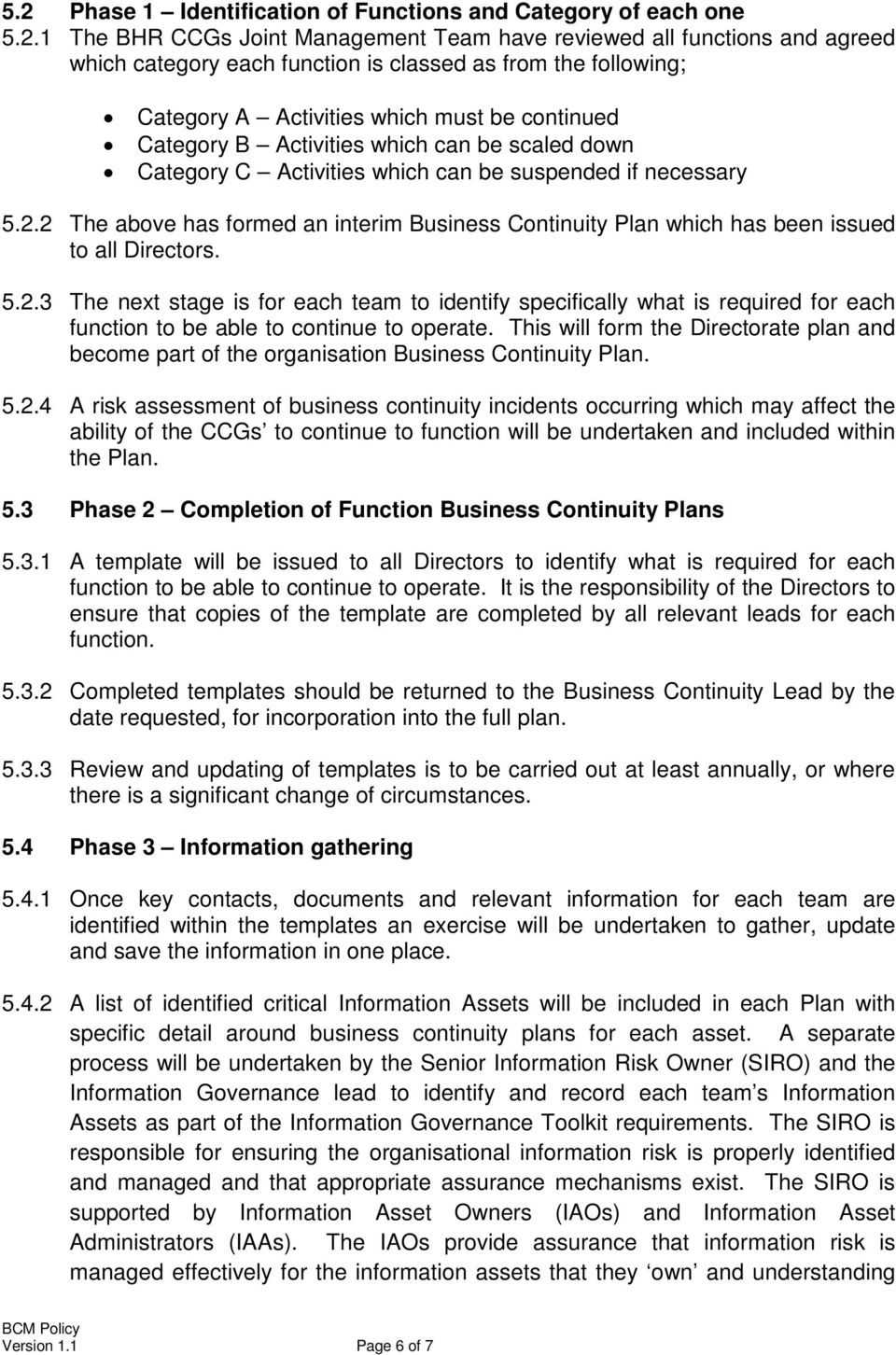 2 The above has formed an interim Business Continuity Plan which has been issued to all Directors. 5.2.3 The next stage is for each team to identify specifically what is required for each function to be able to continue to operate.