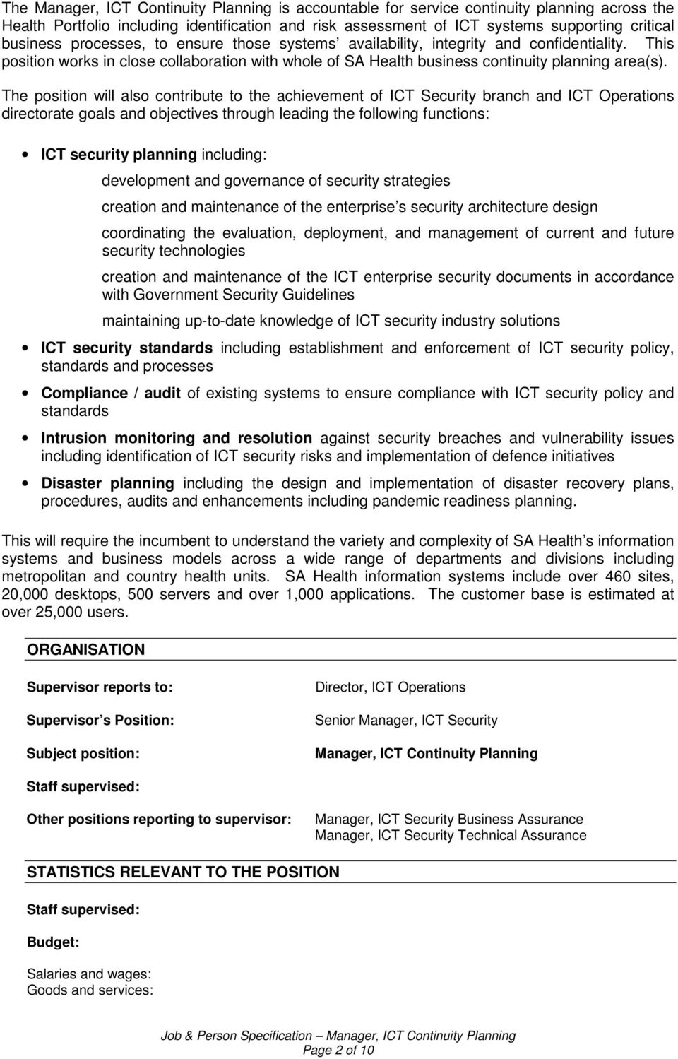 The position will also contribute to the achievement of ICT Security branch and ICT Operations directorate goals and objectives through leading the following functions: ICT security planning
