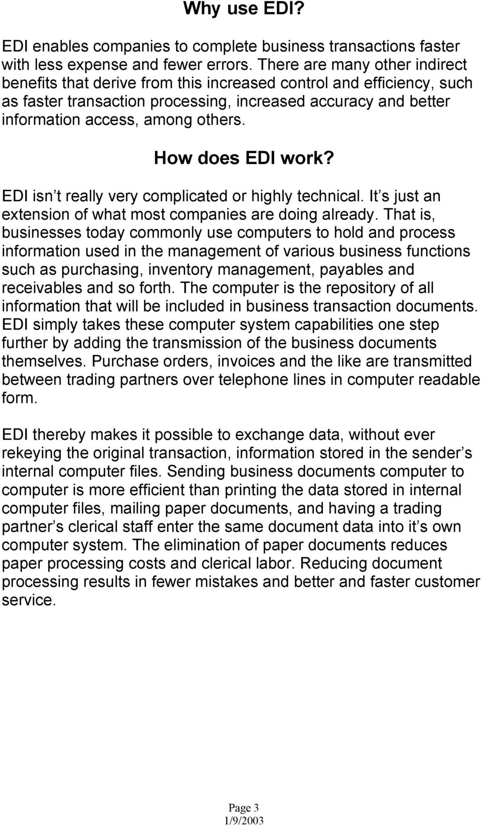 How does EDI work? EDI isn t really very complicated or highly technical. It s just an extension of what most companies are doing already.