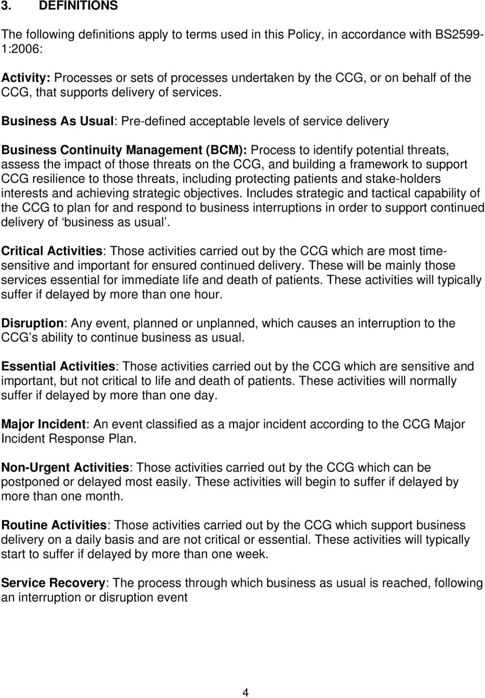Business As Usual: Pre-defined acceptable levels of service delivery Business Continuity Management (BCM): Process to identify potential threats, assess the impact of those threats on the CCG, and