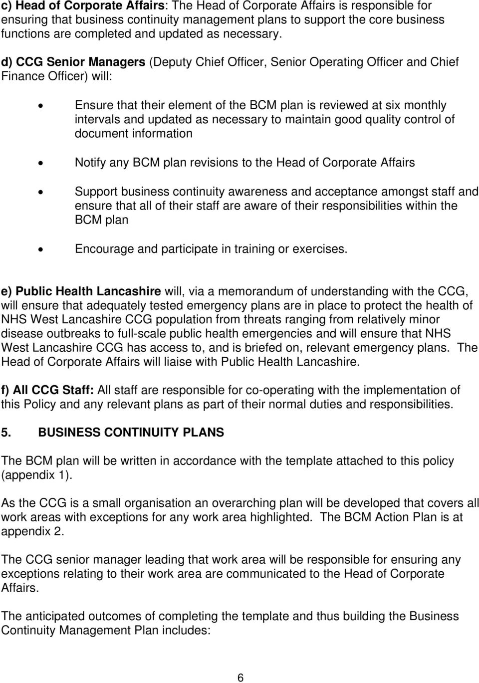 d) CCG Senior Managers (Deputy Chief Officer, Senior Operating Officer and Chief Finance Officer) will: Ensure that their element of the BCM plan is reviewed at six monthly intervals and updated as