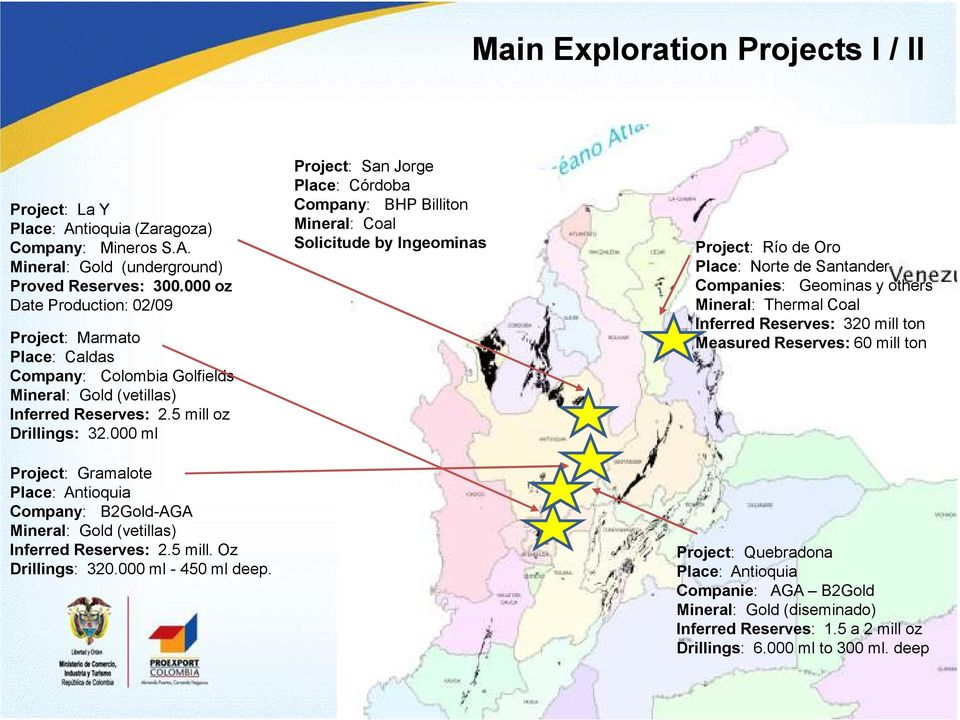 000 ml Project: Gramalote Place: Antioquia Company: B2Gold-AGA Mineral: Gold (vetillas) Inferred Reserves: 2.5 mill. Oz Drillings: 320.000 ml - 450 ml deep.