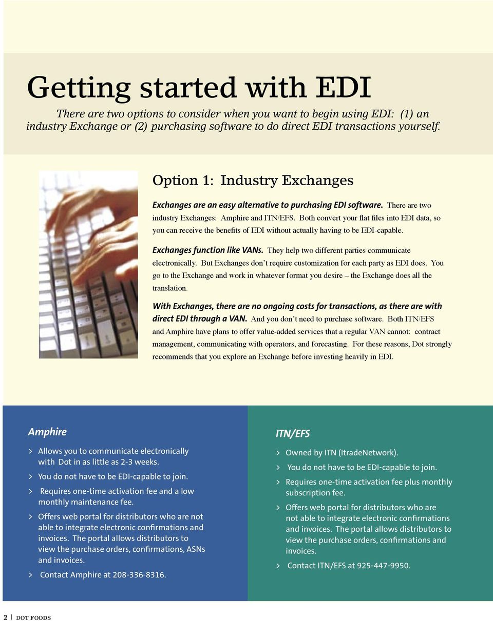 Both convert your flat files into EDI data, so you can receive the benefits of EDI without actually having to be EDI-capable. Exchanges function like VANs.