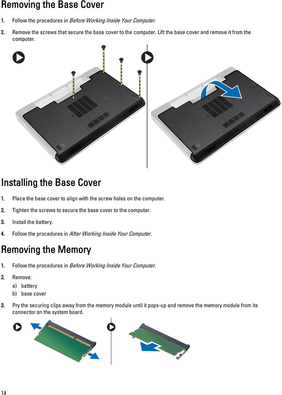 Tighten the screws to secure the base cover to the computer. 3. Install the battery. 4. Follow the procedures in After Working Inside Your Computer. Removing the Memory 1.