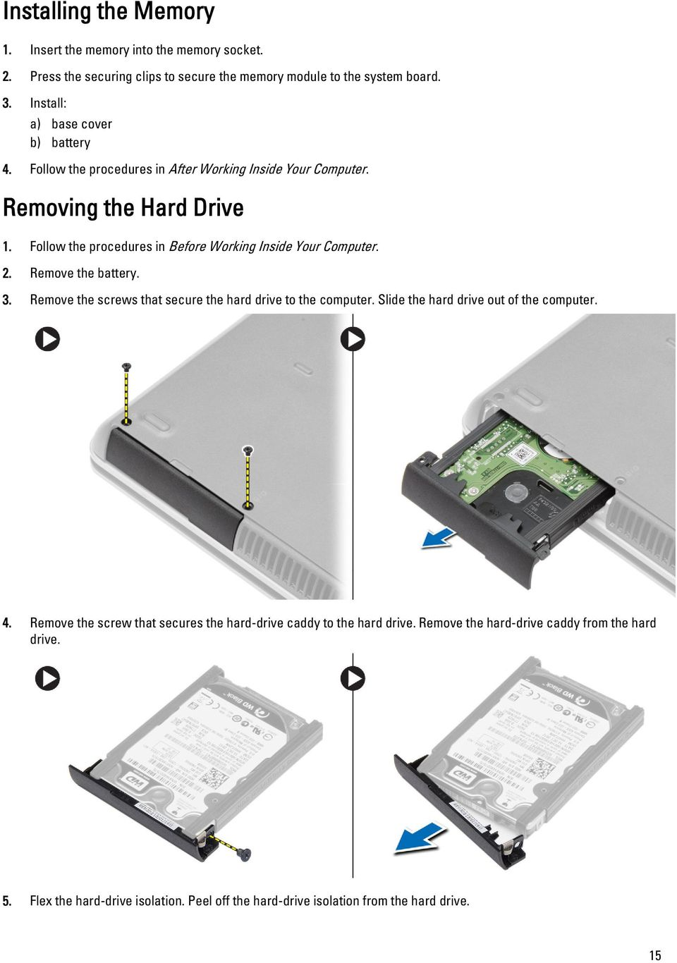 Follow the procedures in Before Working Inside Your Computer. 2. Remove the battery. 3. Remove the screws that secure the hard drive to the computer.