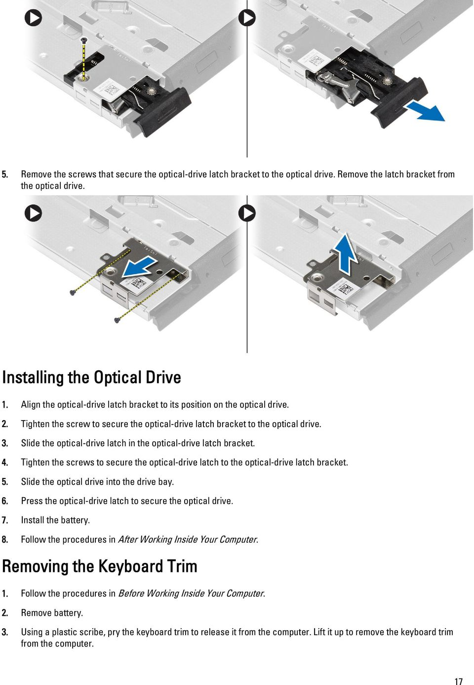 Slide the optical-drive latch in the optical-drive latch bracket. 4. Tighten the screws to secure the optical-drive latch to the optical-drive latch bracket. 5.