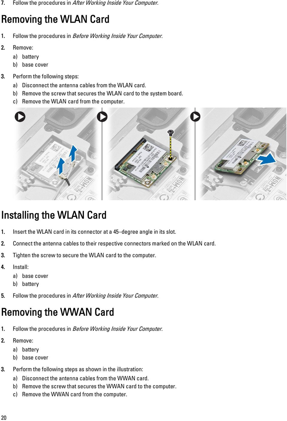 Installing the WLAN Card 1. Insert the WLAN card in its connector at a 45 degree angle in its slot. 2. Connect the antenna cables to their respective connectors marked on the WLAN card. 3.