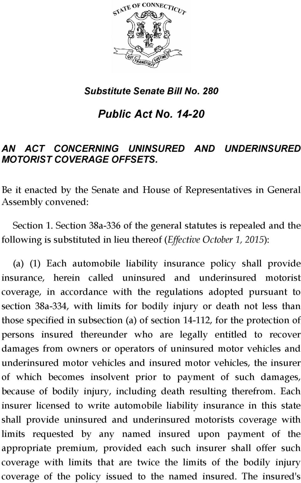 insurance, herein called uninsured and underinsured motorist coverage, in accordance with the regulations adopted pursuant to section 38a-334, with limits for bodily injury or death not less than