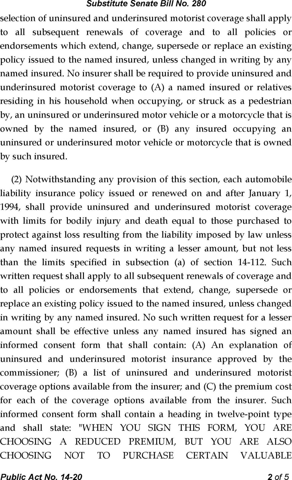 No insurer shall be required to provide uninsured and underinsured motorist coverage to (A) a named insured or relatives residing in his household when occupying, or struck as a pedestrian by, an