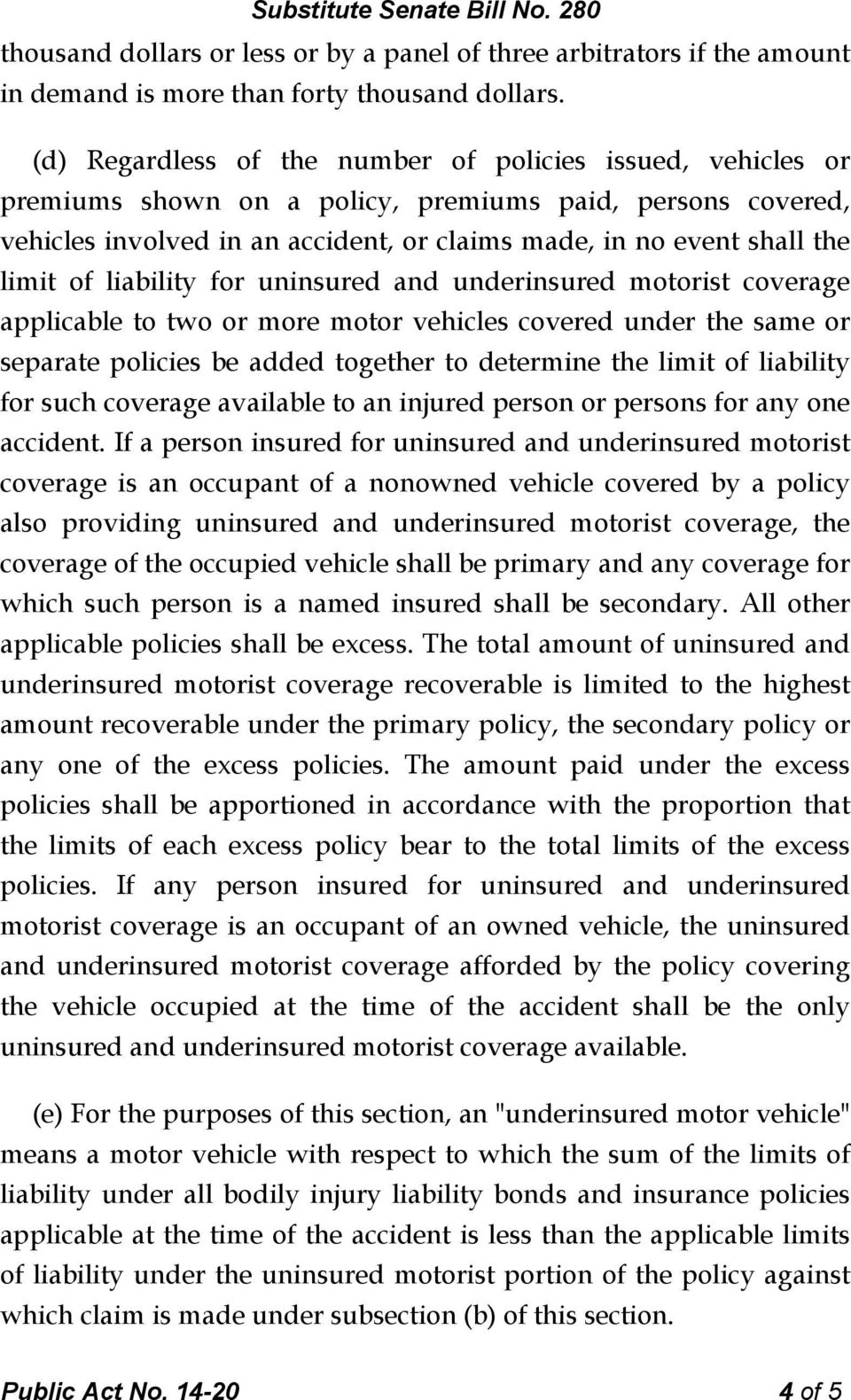 of liability for uninsured and underinsured motorist coverage applicable to two or more motor vehicles covered under the same or separate policies be added together to determine the limit of