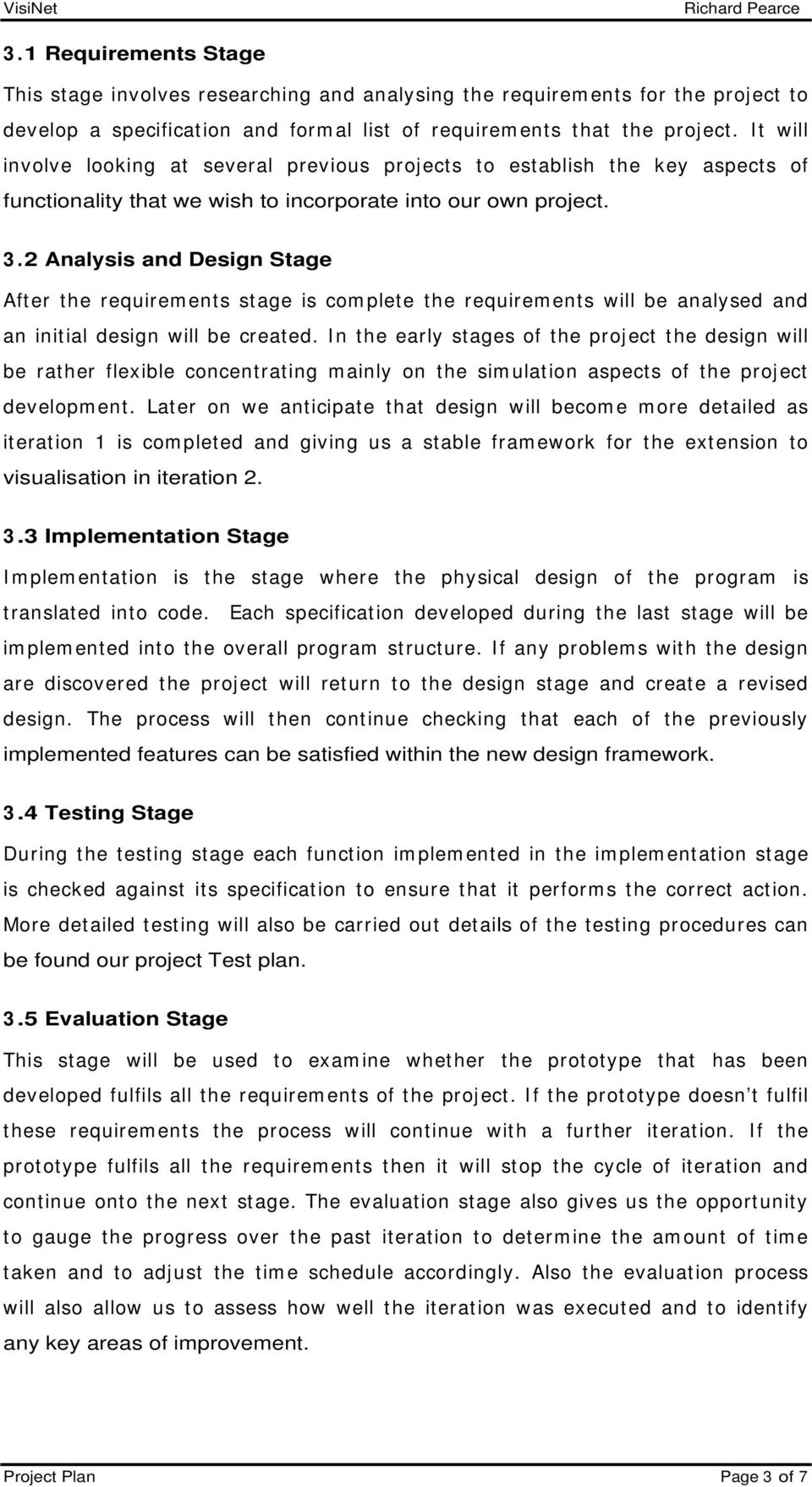 2 Analysis and Design Stage After the requirem ents stage is com plete the requirem ents will be analysed and an initial design will be created.