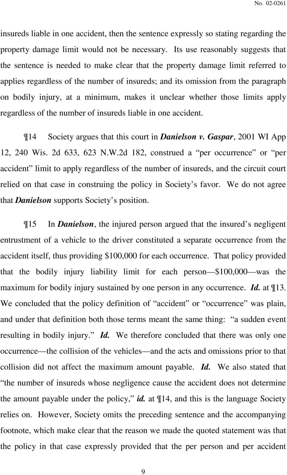 bodily injury, at a minimum, makes it unclear whether those limits apply regardless of the number of insureds liable in one accident. 14 Society argues that this court in Danielson v.