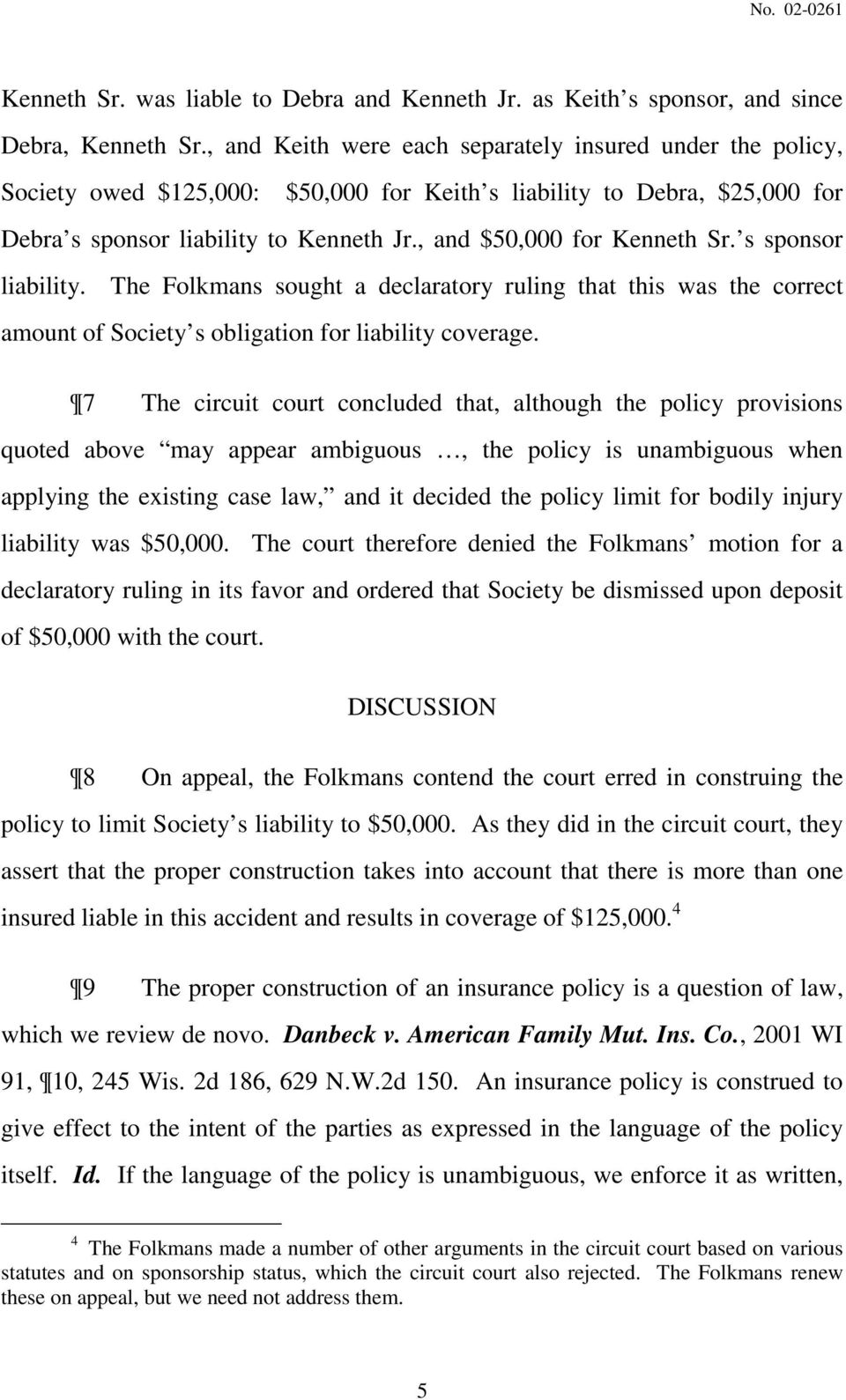 , and $50,000 for Kenneth Sr. s sponsor liability. The Folkmans sought a declaratory ruling that this was the correct amount of Society s obligation for liability coverage.