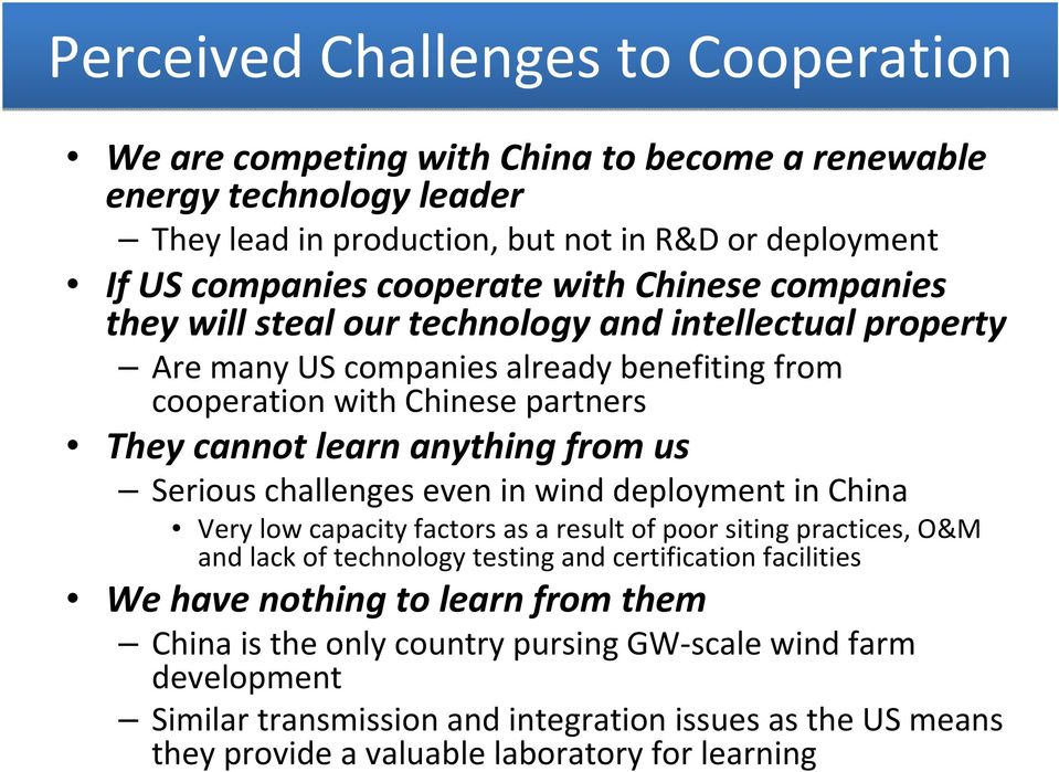 us Serious challenges even in wind deployment in China Very low capacity factors as a result of poor siting practices, O&M and lack of technology testing and certification facilities We have